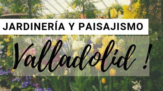 Valladolid, Jardinería y Paisajismo